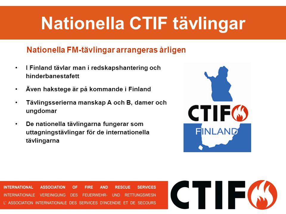 Nationella CTIF tävlingar Nationella FM-tävlingar arrangeras årligen I Finland tävlar man i redskapshantering och hinderbanestafett Även hakstege är på kommande i Finland Tävlingsserierna manskap A och B, damer och ungdomar De nationella tävlingarna fungerar som uttagningstävlingar för de internationella tävlingarna