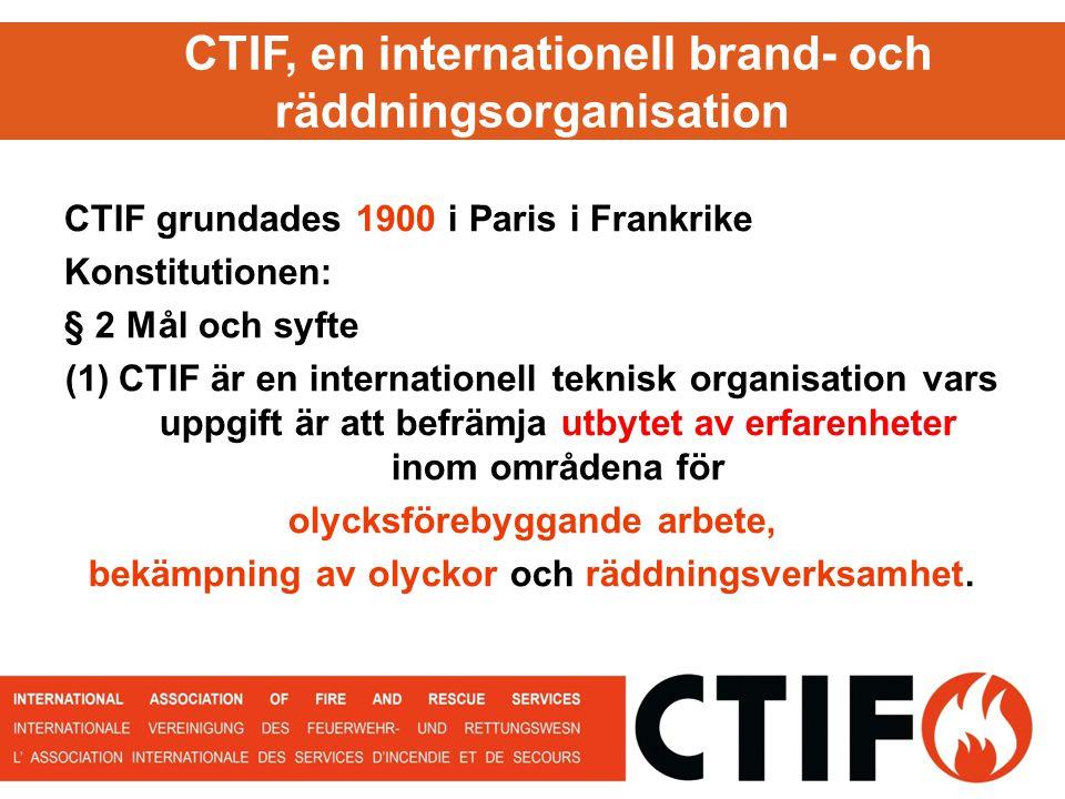 CTIF grundades 1900 i Paris i Frankrike Konstitutionen: § 2 Mål och syfte (1)CTIF är en internationell teknisk organisation vars uppgift är att befrämja utbytet av erfarenheter inom områdena för olycksförebyggande arbete, bekämpning av olyckor och räddningsverksamhet.