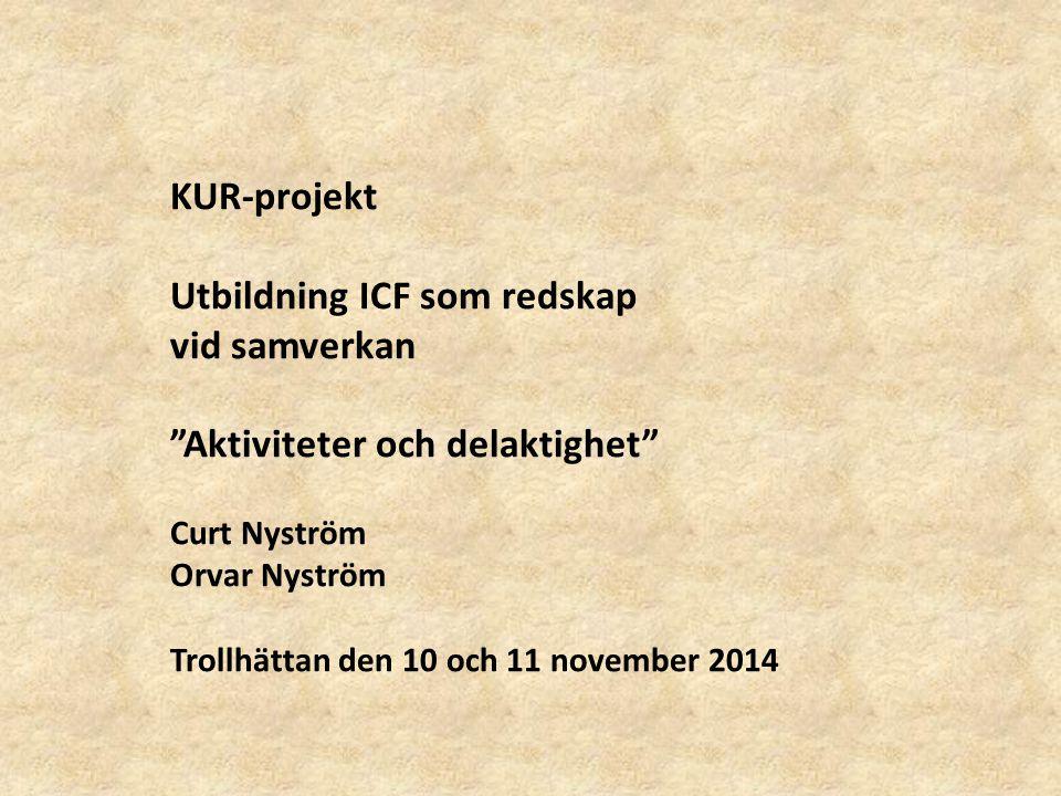 """KUR-projekt Utbildning ICF som redskap vid samverkan """"Aktiviteter och delaktighet"""" Curt Nyström Orvar Nyström Trollhättan den 10 och 11 november 2014"""