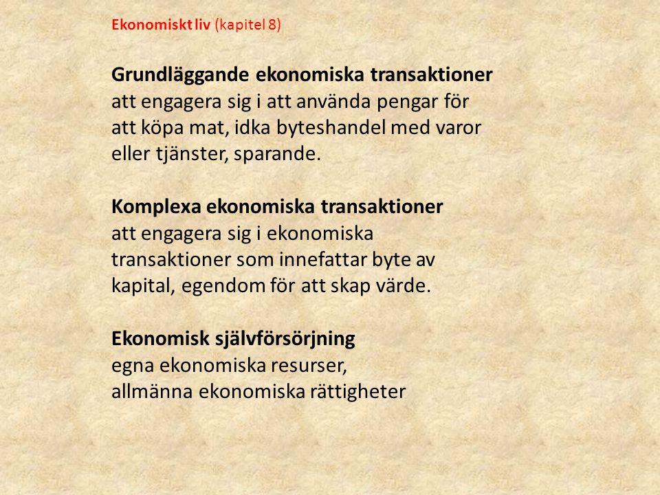 Ekonomiskt liv (kapitel 8) Grundläggande ekonomiska transaktioner att engagera sig i att använda pengar för att köpa mat, idka byteshandel med varor e