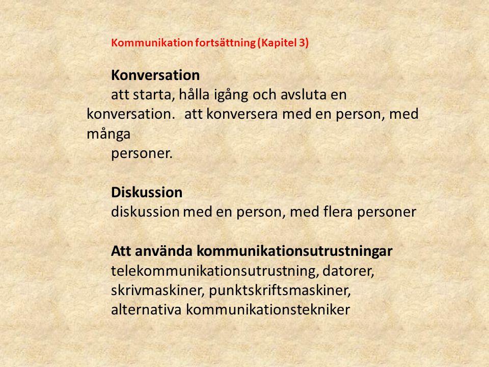 Kommunikation fortsättning (Kapitel 3) Konversation att starta, hålla igång och avsluta en konversation. att konversera med en person, med många perso