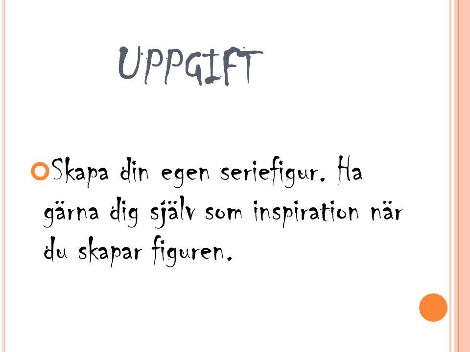 U PPGIFT Skapa din egen seriefigur. Ha gärna dig själv som inspiration när du skapar figuren.