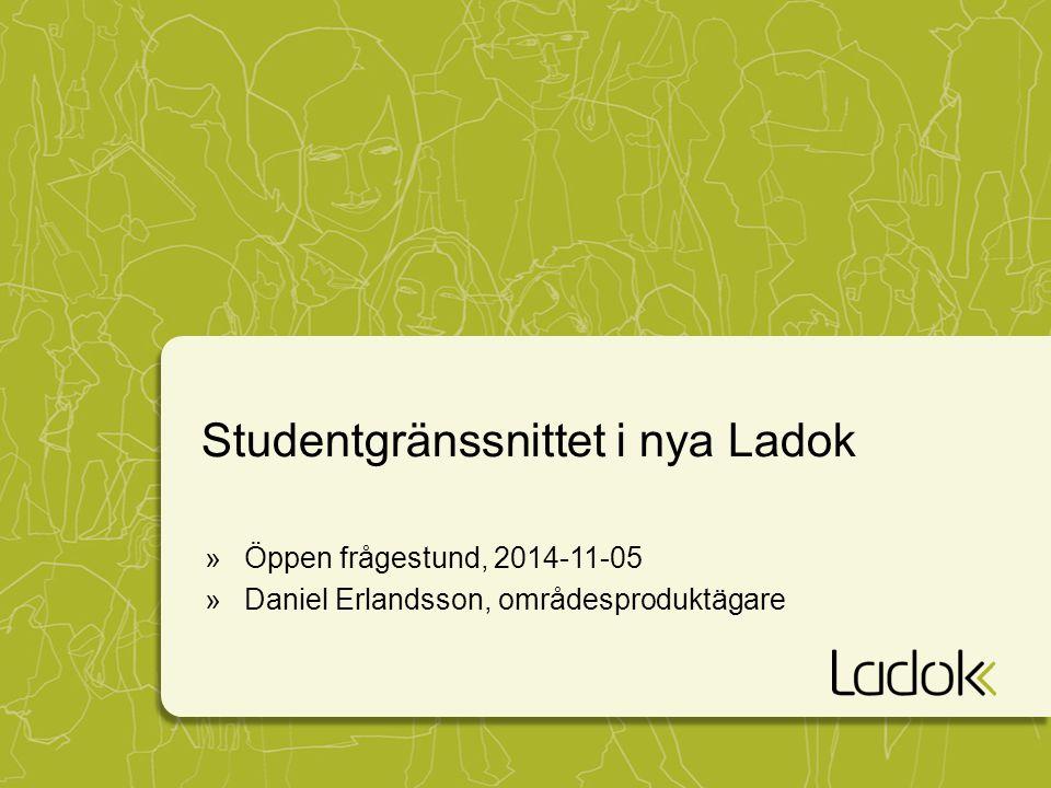 Studentgränssnittet i nya Ladok »Öppen frågestund, 2014-11-05 »Daniel Erlandsson, områdesproduktägare