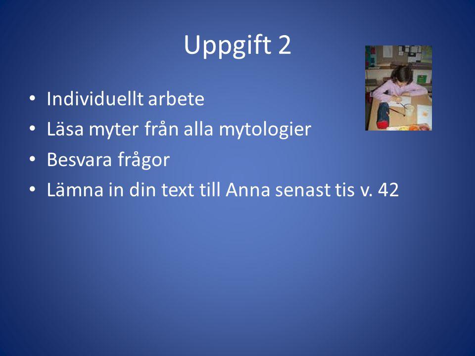 Uppgift 2 Individuellt arbete Läsa myter från alla mytologier Besvara frågor Lämna in din text till Anna senast tis v. 42