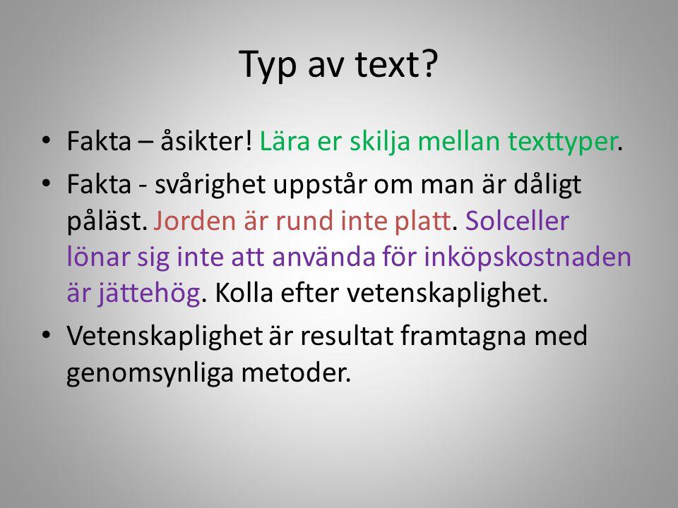 Typ av text? Fakta – åsikter! Lära er skilja mellan texttyper. Fakta - svårighet uppstår om man är dåligt påläst. Jorden är rund inte platt. Solceller