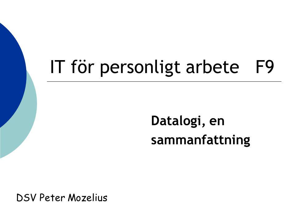 IT för personligt arbete F9 Datalogi, en sammanfattning DSV Peter Mozelius