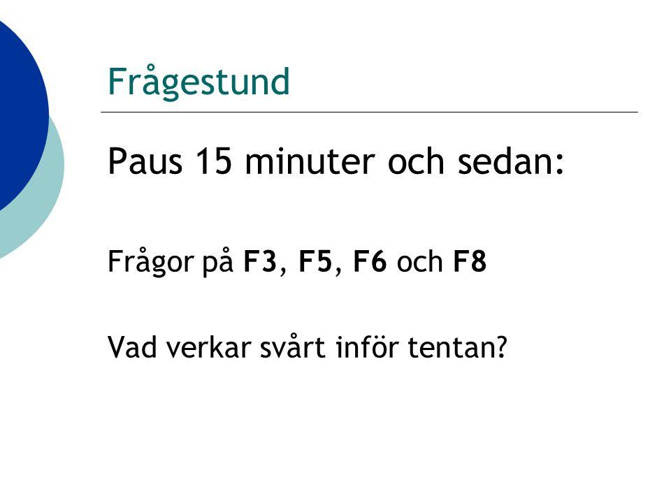 Frågestund Paus 15 minuter och sedan: Frågor på F3, F5, F6 och F8 Vad verkar svårt inför tentan