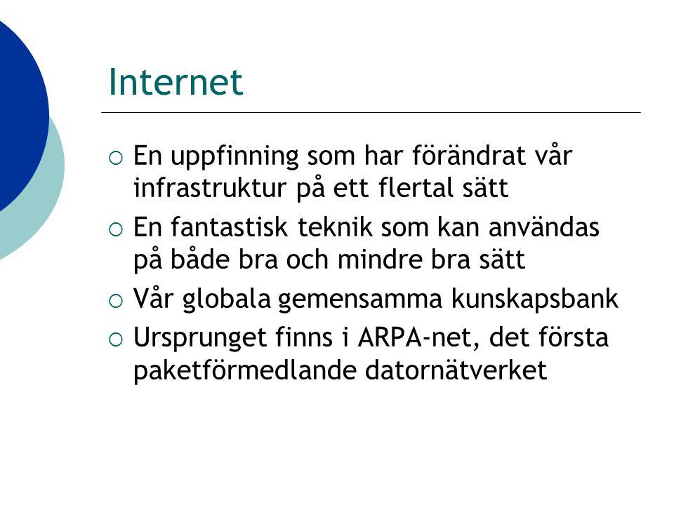 Internet  En uppfinning som har förändrat vår infrastruktur på ett flertal sätt  En fantastisk teknik som kan användas på både bra och mindre bra sätt  Vår globala gemensamma kunskapsbank  Ursprunget finns i ARPA-net, det första paketförmedlande datornätverket