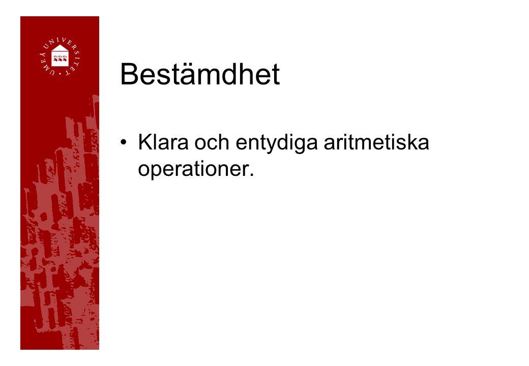 Bestämdhet Klara och entydiga aritmetiska operationer.