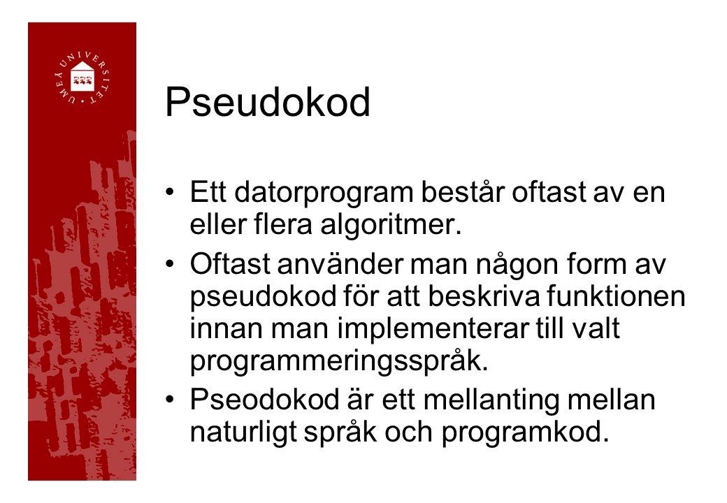 Pseudokod Ett datorprogram består oftast av en eller flera algoritmer. Oftast använder man någon form av pseudokod för att beskriva funktionen innan m