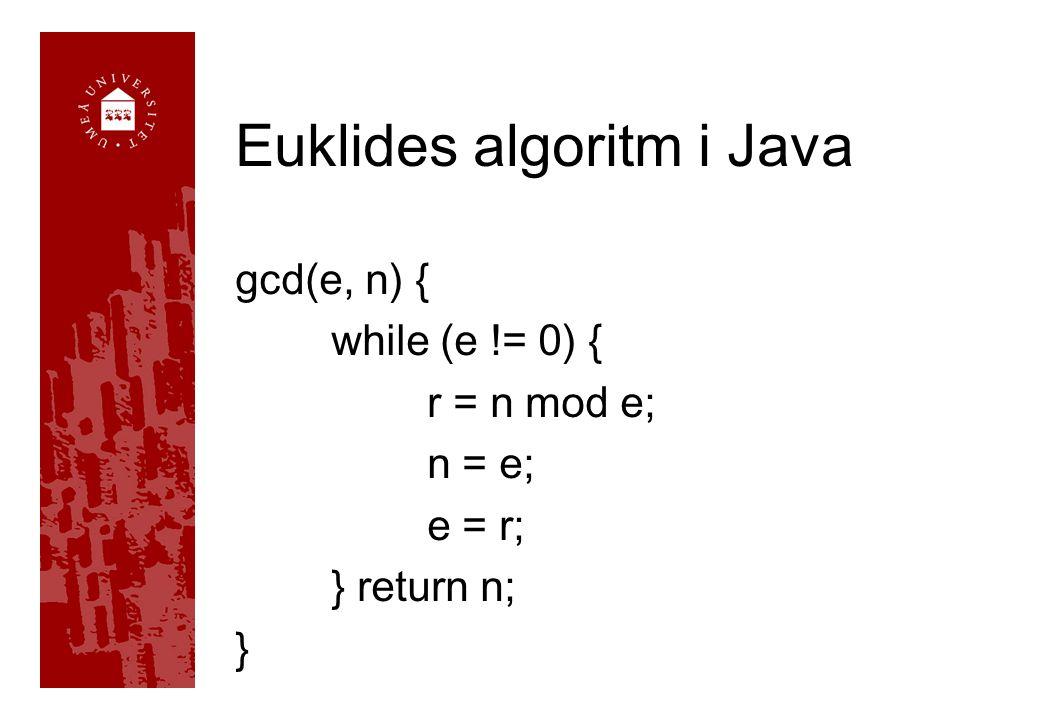 Euklides algoritm i Java gcd(e, n) { while (e != 0) { r = n mod e; n = e; e = r; } return n; }