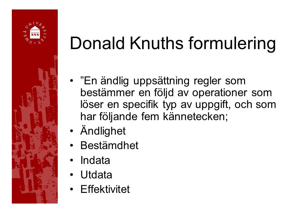 Donald Knuths formulering En ändlig uppsättning regler som bestämmer en följd av operationer som löser en specifik typ av uppgift, och som har följande fem kännetecken; Ändlighet Bestämdhet Indata Utdata Effektivitet