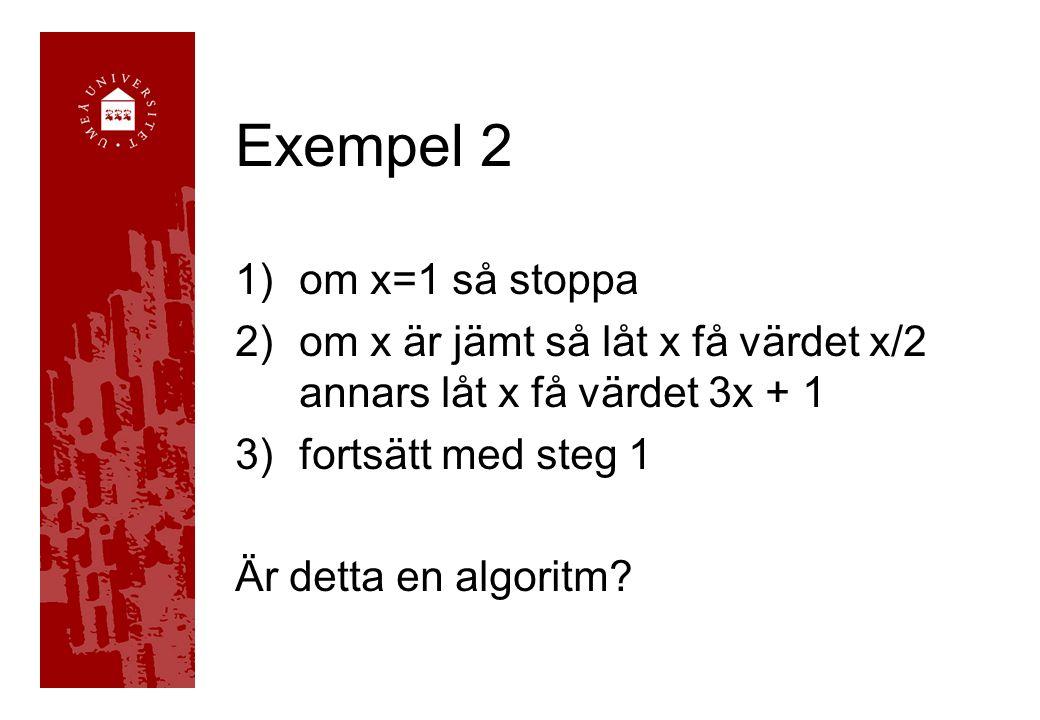 Exempel 2 1)om x=1 så stoppa 2)om x är jämt så låt x få värdet x/2 annars låt x få värdet 3x + 1 3)fortsätt med steg 1 Är detta en algoritm