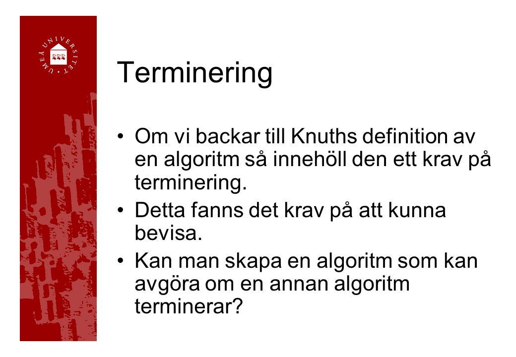 Terminering Om vi backar till Knuths definition av en algoritm så innehöll den ett krav på terminering. Detta fanns det krav på att kunna bevisa. Kan