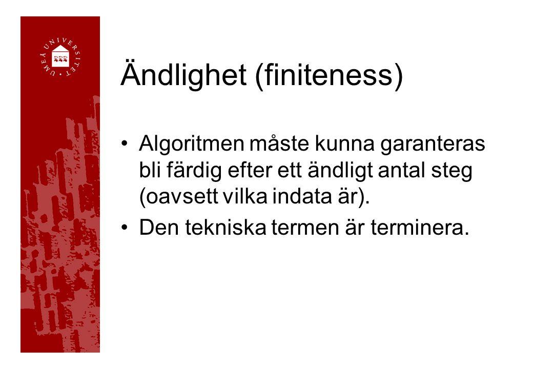 Ändlighet (finiteness) Algoritmen måste kunna garanteras bli färdig efter ett ändligt antal steg (oavsett vilka indata är).