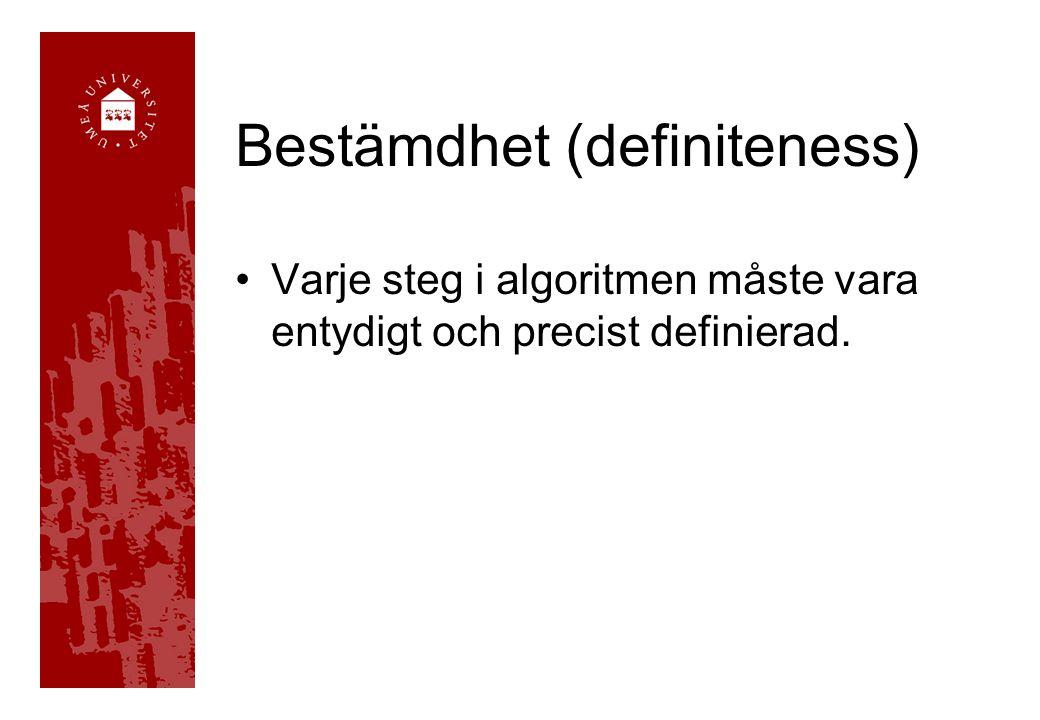 Bestämdhet (definiteness) Varje steg i algoritmen måste vara entydigt och precist definierad.