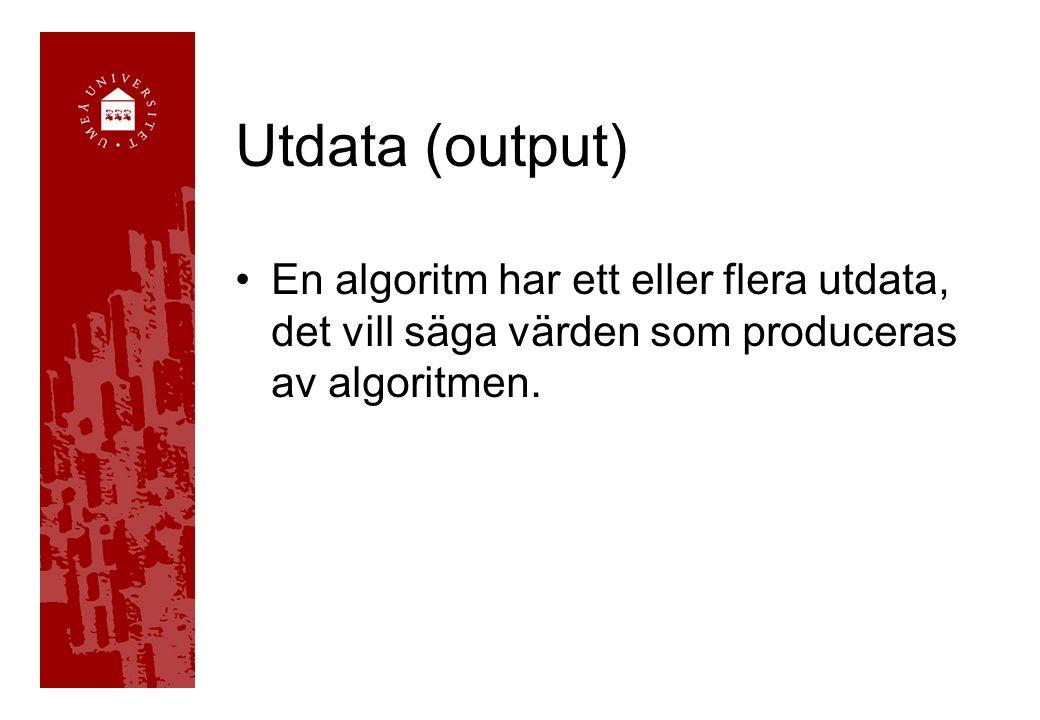 Utdata (output) En algoritm har ett eller flera utdata, det vill säga värden som produceras av algoritmen.