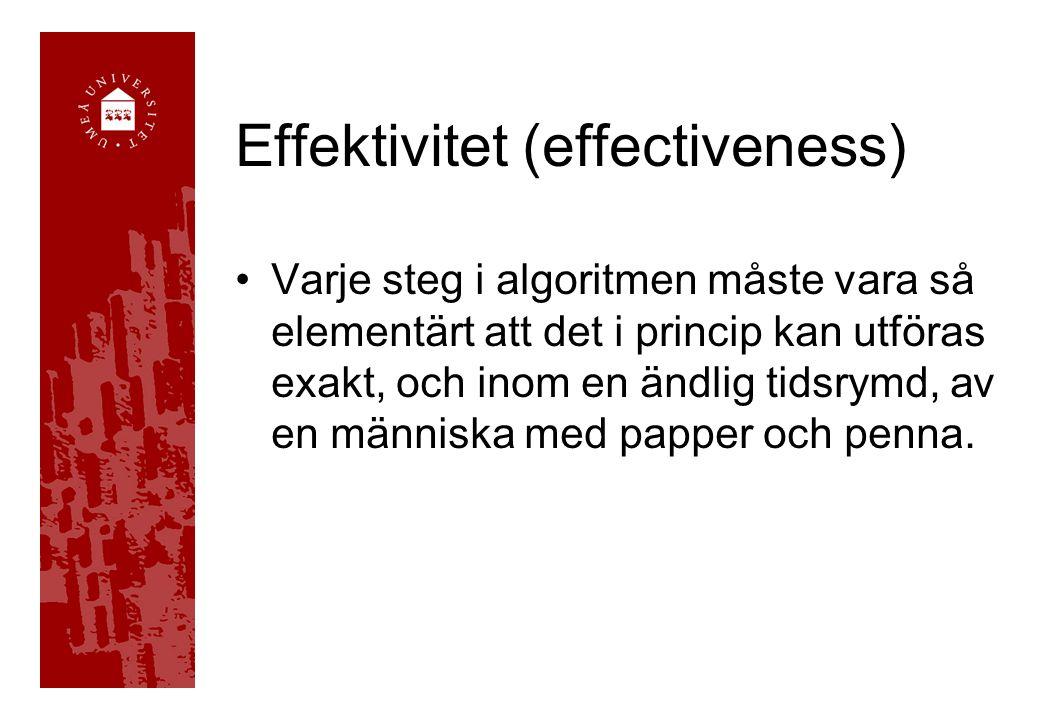 Effektivitet (effectiveness) Varje steg i algoritmen måste vara så elementärt att det i princip kan utföras exakt, och inom en ändlig tidsrymd, av en människa med papper och penna.