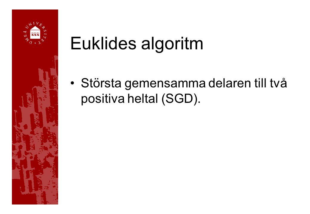 Euklides algoritm Största gemensamma delaren till två positiva heltal (SGD).