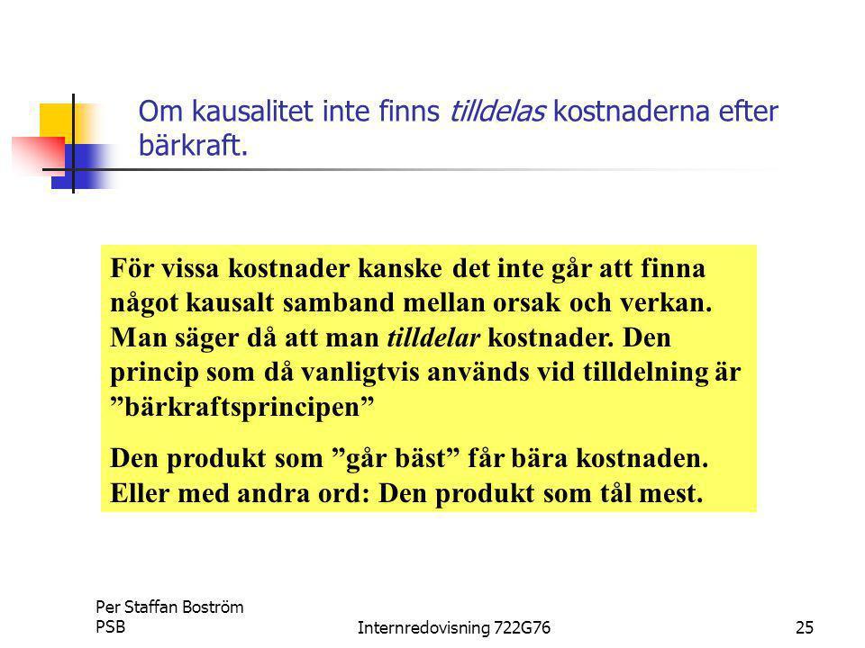 Per Staffan Boström PSBInternredovisning 722G7625 Om kausalitet inte finns tilldelas kostnaderna efter bärkraft.