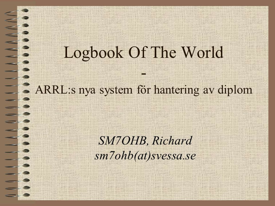 Logbook Of The World - ARRL:s nya system för hantering av diplom SM7OHB, Richard sm7ohb(at)svessa.se