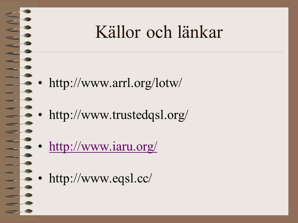 Källor och länkar http://www.arrl.org/lotw/ http://www.trustedqsl.org/ http://www.iaru.org/ http://www.eqsl.cc/