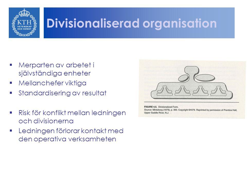Divisionaliserad organisation  Merparten av arbetet i självständiga enheter  Mellanchefer viktiga  Standardisering av resultat  Risk för konflikt