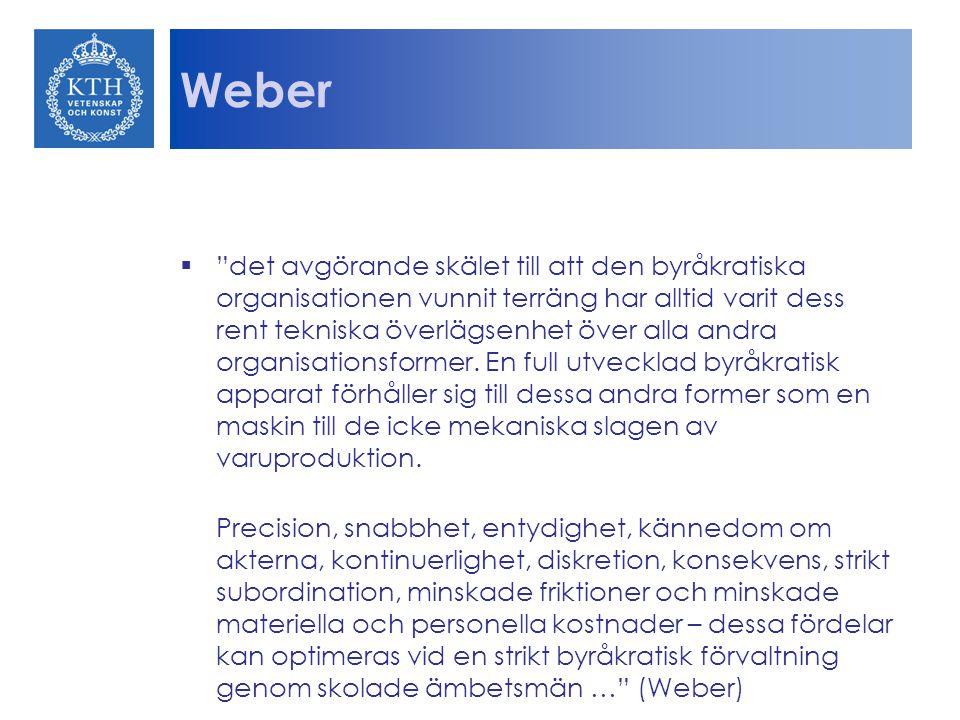 """Weber  """"det avgörande skälet till att den byråkratiska organisationen vunnit terräng har alltid varit dess rent tekniska överlägsenhet över alla andr"""