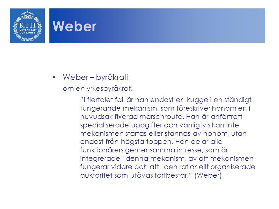 """Weber  Weber – byråkrati om en yrkesbyråkrat : """"I flertalet fall är han endast en kugge i en ständigt fungerande mekanism, som föreskriver honom en i"""