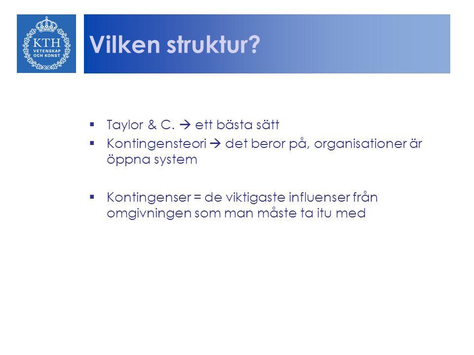 Vilken struktur?  Taylor & C.  ett bästa sätt  Kontingensteori  det beror på, organisationer är öppna system  Kontingenser = de viktigaste influe