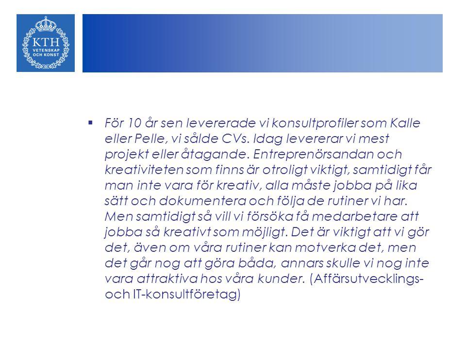  För 10 år sen levererade vi konsultprofiler som Kalle eller Pelle, vi sålde CVs. Idag levererar vi mest projekt eller åtagande. Entreprenörsandan oc