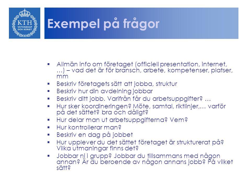 Exempel på frågor  Allmän info om företaget (officiell presentation, internet, …) – vad det är för bransch, arbete, kompetenser, platser, mm  Beskri
