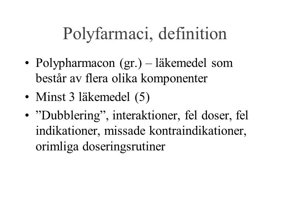 Polyfarmaci, definition Polypharmacon (gr.) – läkemedel som består av flera olika komponenter Minst 3 läkemedel (5) Dubblering , interaktioner, fel doser, fel indikationer, missade kontraindikationer, orimliga doseringsrutiner