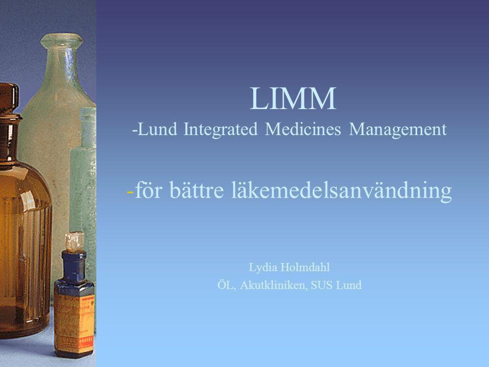 LIMM -Lund Integrated Medicines Management -för bättre läkemedelsanvändning Lydia Holmdahl ÖL, Akutkliniken, SUS Lund