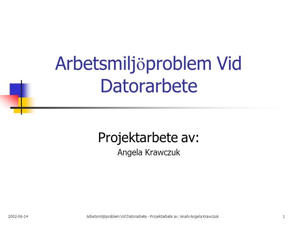 2002-06-14Arbetsmiljöproblem Vid Datorarbete - Projektarbete av: Anahi Angela Krawczuk1 Arbetsmilj ö problem Vid Datorarbete Projektarbete av: Angela Krawczuk