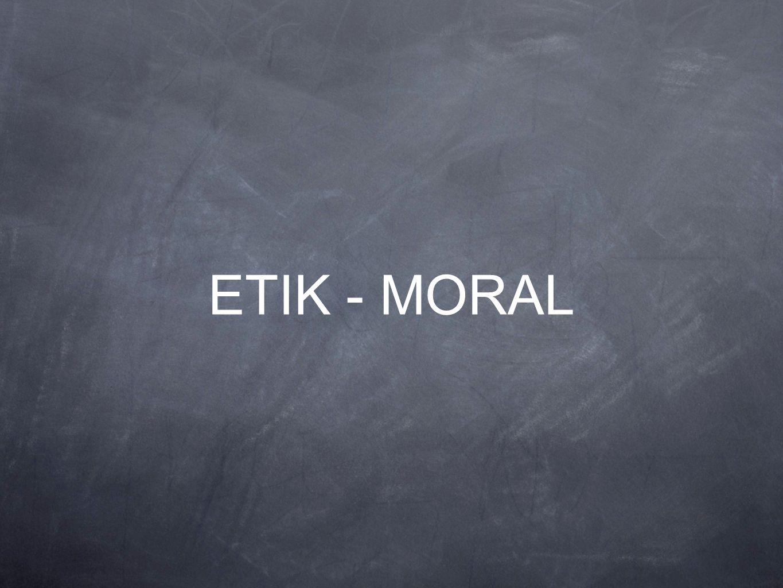 Etik/Moral= Sed/Vana...