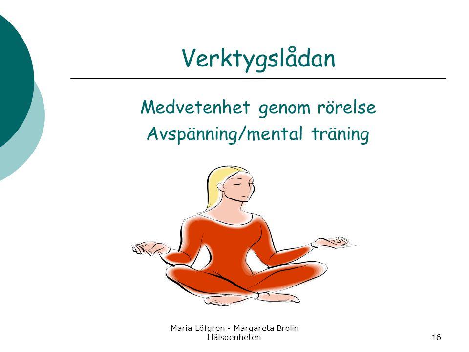 Maria Löfgren - Margareta Brolin Hälsoenheten16 Verktygslådan Medvetenhet genom rörelse Avspänning/mental träning