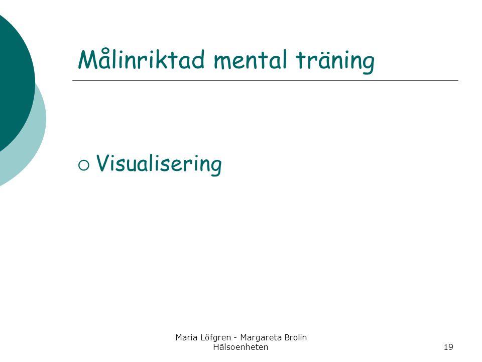 Maria Löfgren - Margareta Brolin Hälsoenheten19 Målinriktad mental träning  Visualisering