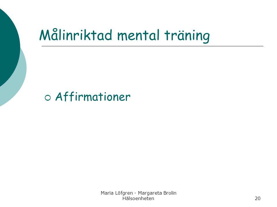 Maria Löfgren - Margareta Brolin Hälsoenheten20 Målinriktad mental träning  Affirmationer
