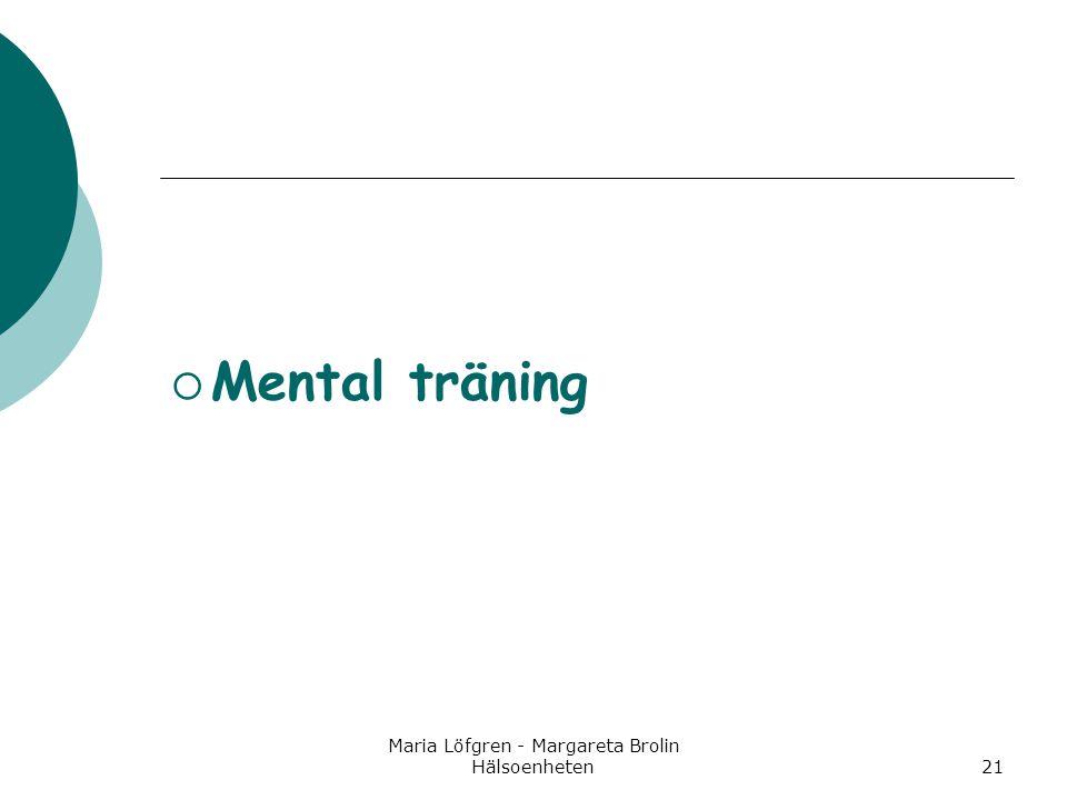 Maria Löfgren - Margareta Brolin Hälsoenheten21  Mental träning