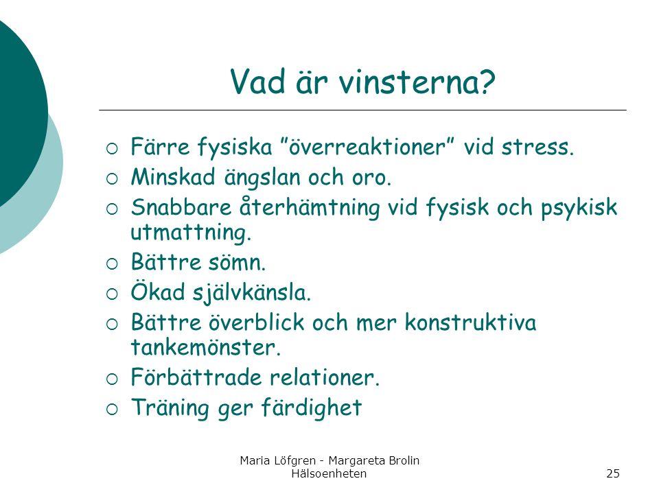 """Maria Löfgren - Margareta Brolin Hälsoenheten25 Vad är vinsterna?  Färre fysiska """"överreaktioner"""" vid stress.  Minskad ängslan och oro.  Snabbare å"""