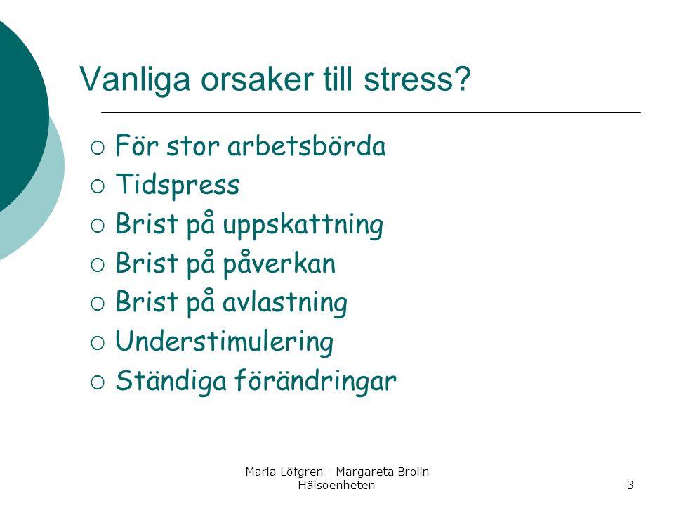 Maria Löfgren - Margareta Brolin Hälsoenheten3 Vanliga orsaker till stress?  För stor arbetsbörda  Tidspress  Brist på uppskattning  Brist på påve