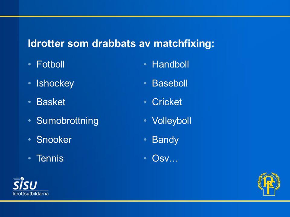 Idrotter som drabbats av matchfixing: Fotboll Ishockey Basket Sumobrottning Snooker Tennis Handboll Baseboll Cricket Volleyboll Bandy Osv…