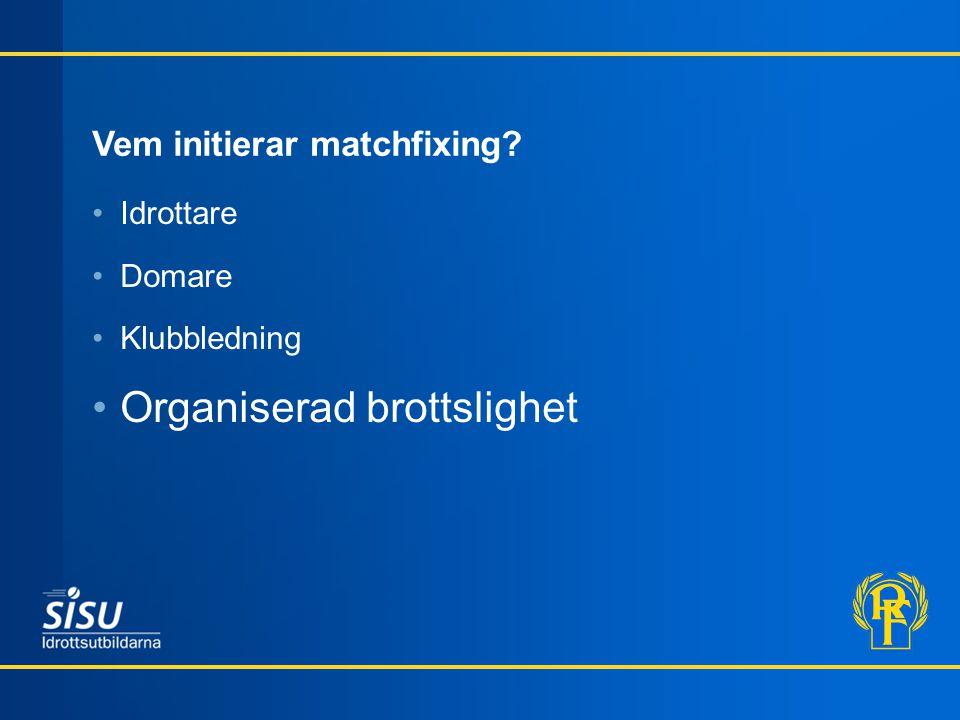 Vem initierar matchfixing Idrottare Domare Klubbledning Organiserad brottslighet