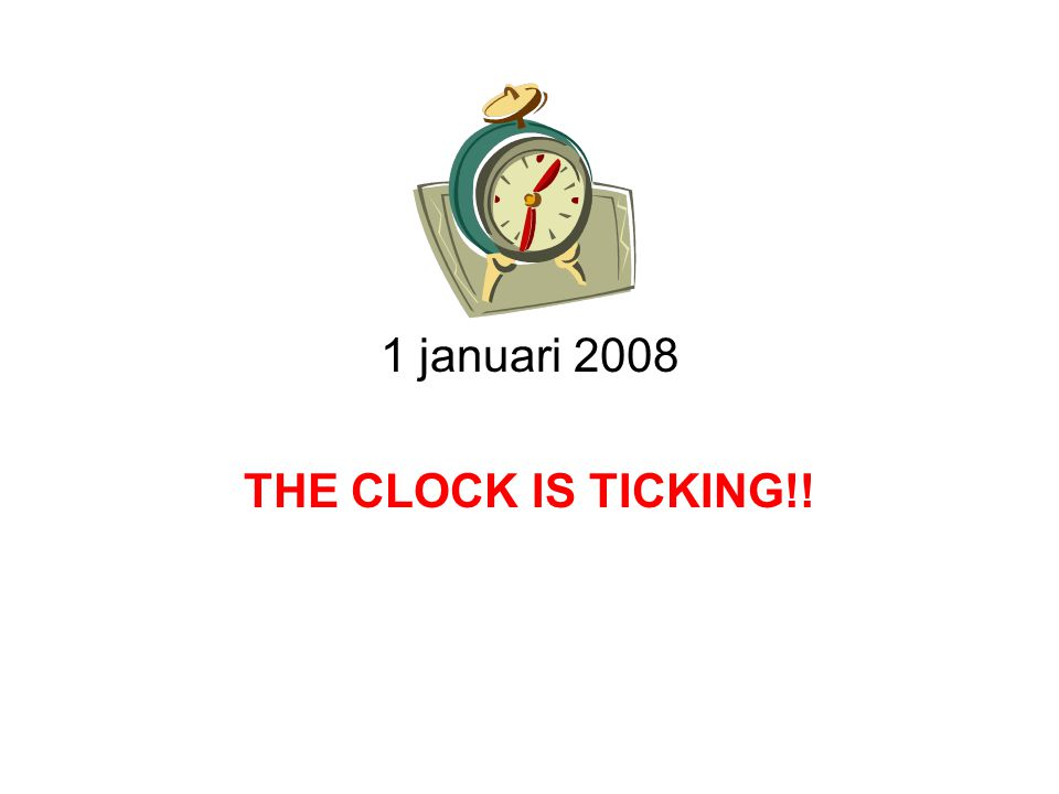 1 januari 2008 THE CLOCK IS TICKING!!