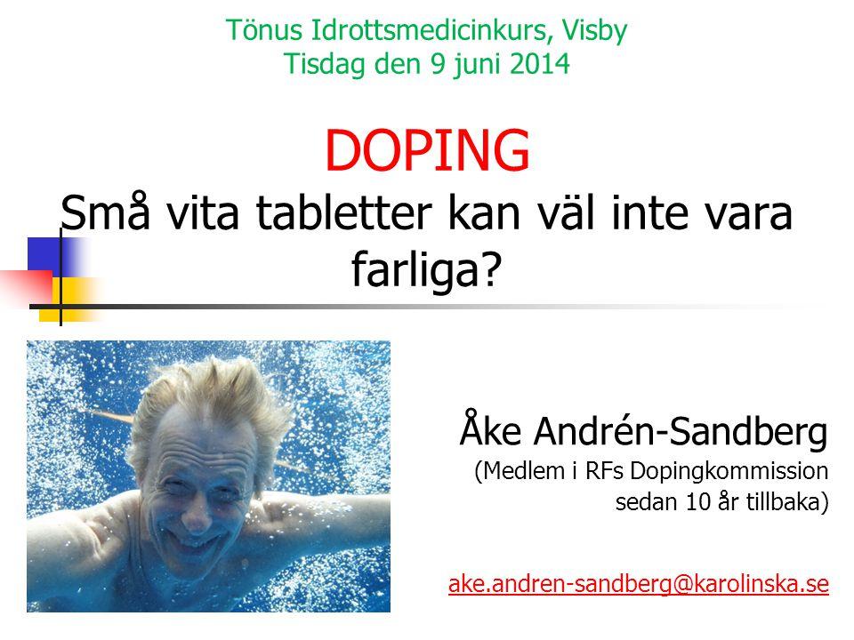 Tönus Idrottsmedicinkurs, Visby Tisdag den 9 juni 2014 DOPING Små vita tabletter kan väl inte vara farliga? Åke Andrén-Sandberg (Medlem i RFs Dopingko