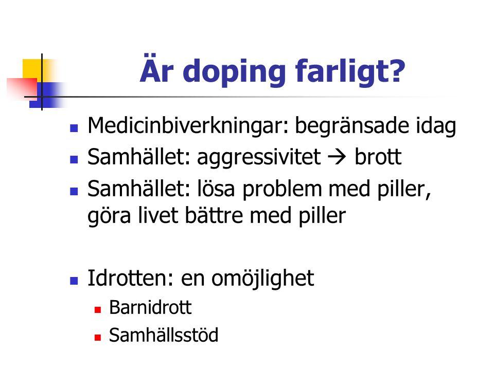 Är doping farligt? Medicinbiverkningar: begränsade idag Samhället: aggressivitet  brott Samhället: lösa problem med piller, göra livet bättre med pil