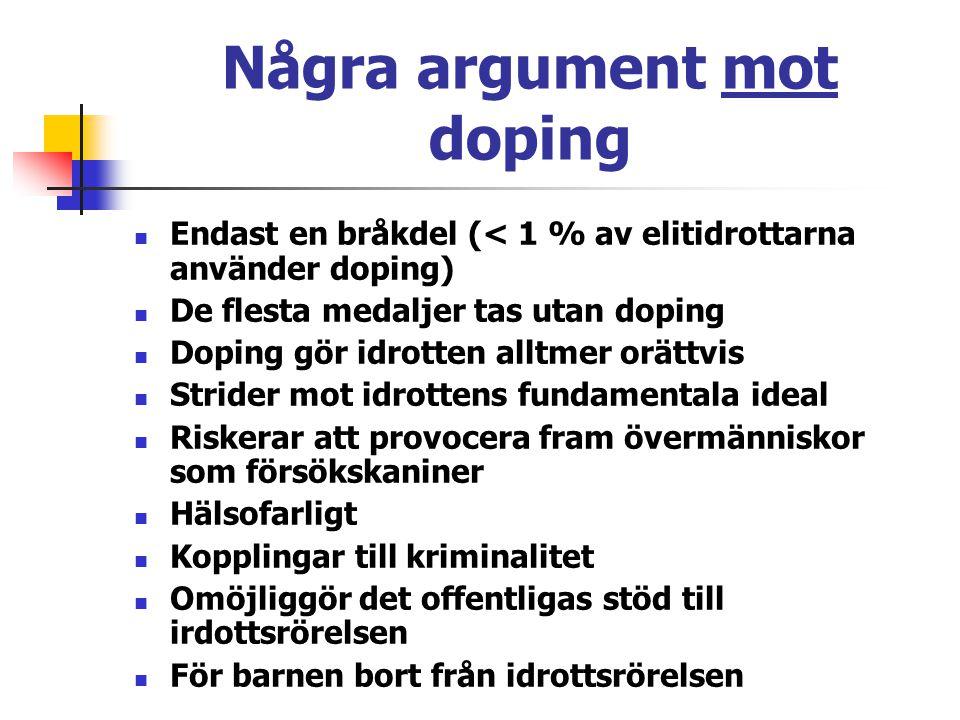 Några argument mot doping Endast en bråkdel (< 1 % av elitidrottarna använder doping) De flesta medaljer tas utan doping Doping gör idrotten alltmer o