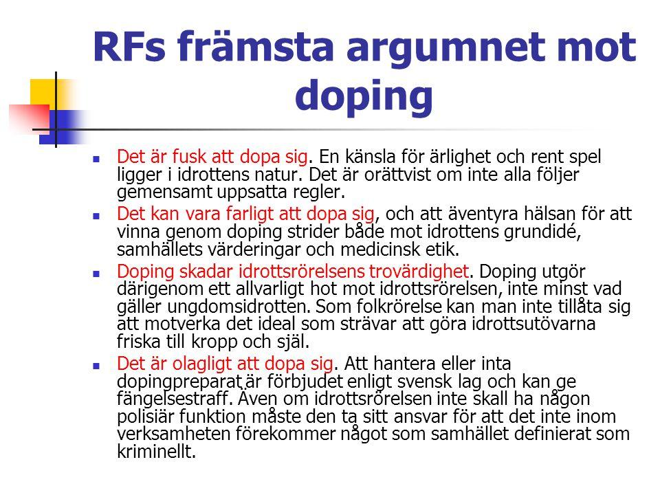 RFs främsta argumnet mot doping Det är fusk att dopa sig. En känsla för ärlighet och rent spel ligger i idrottens natur. Det är orättvist om inte alla