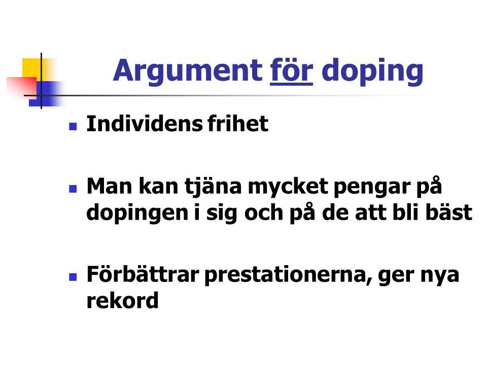 Argument för doping Individens frihet Man kan tjäna mycket pengar på dopingen i sig och på de att bli bäst Förbättrar prestationerna, ger nya rekord